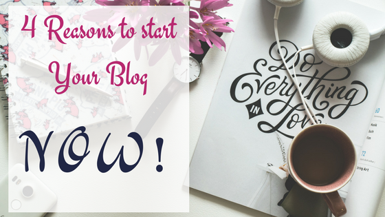 Photo that says 4 reasons to start your blog now!