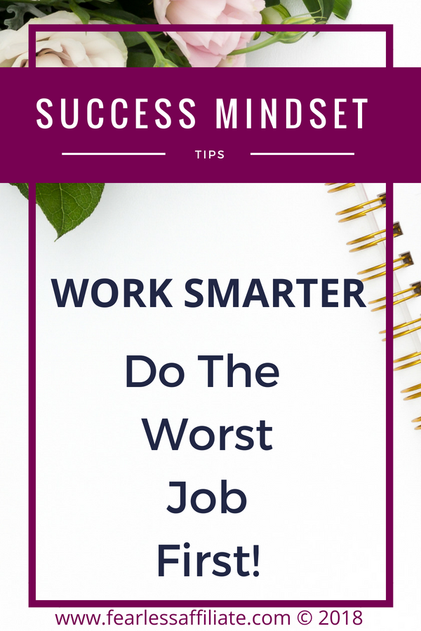 Work Smarter…Do The Worst Job First!