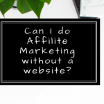 Can I Do Affiliate Marketing Without A Website
